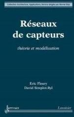RESEAUX DE CAPTEURS : THEORIE ET MODELISATION (COLLECTION ARCHITECTURE, APPLICATIONS, SERVICE)
